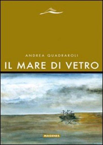 Mare di vetro (Il) - Andrea Quadraroli |