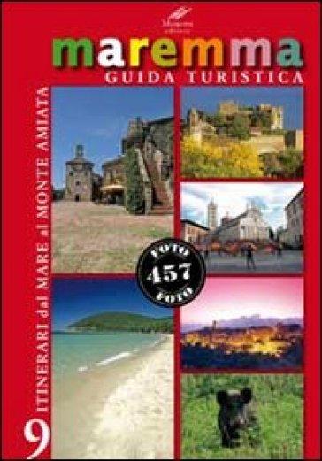 Maremma guida turistica. 9 itinerari dal mare al monte Amiata - M. Novella Batini   Rochesterscifianimecon.com