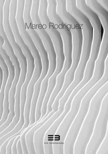 Mareo Rodriguez. Expansion. Catalogo della mostra (Brescia, 10 novembre 2018-10 gennaio 2019). Ediz. italiana e inglese - Rubem A. Alves |
