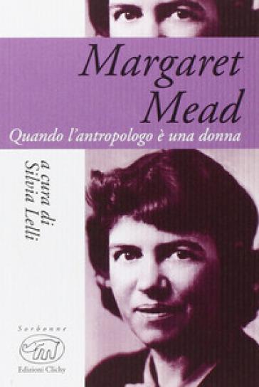 Margaret Mead. Una donna che guarda il mondo - Silvia Lelli |