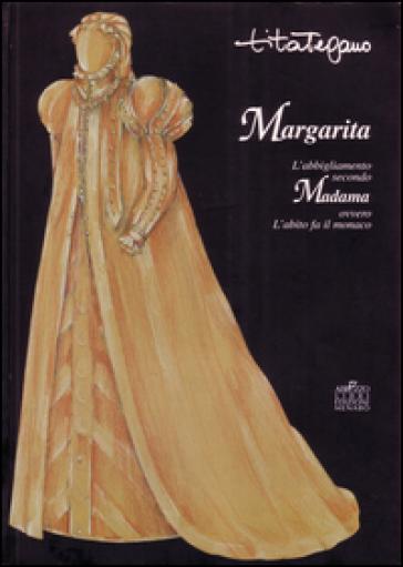Margarita. L'abbigliamento secondo Madama ovvero l'abito fa il monaco - Tita Tegano | Jonathanterrington.com