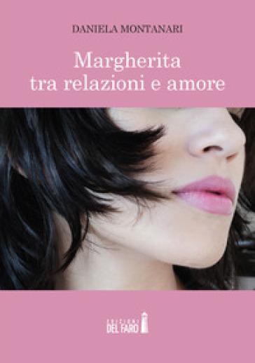 Margherita tra relazioni e amore - Daniela Montanari |
