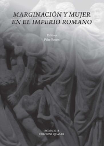 Marginacion y mujer en el Imperio Romano - P. Pavon |