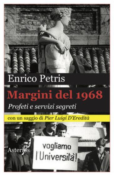 Margini del 1968. Profeti e servizi segreti - Enrico Petris  