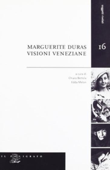Marguerite Duras. Visioni veneziane - E. Melon |