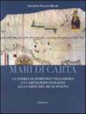 Mari di carta. La storia di Domenico Vigliarolo: un cartografo italiano alla corte del Re di Spagna. Ediz. illustrata - Giuseppe Fausto Macrì |