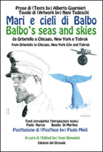 Mari e cieli di Balbo. Da Orbetello a Chicago, New York e Tobruk. Ediz. italiana e inglese - I. Simonini pdf epub