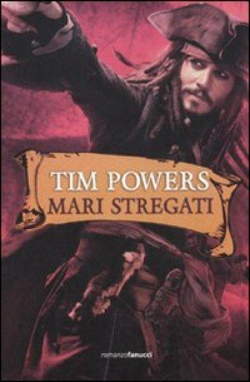 Mari stregati - Tim Powers | Rochesterscifianimecon.com
