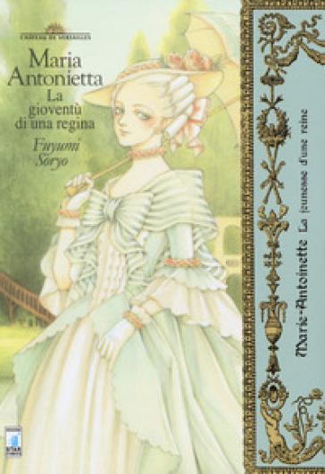 Maria Antonietta. La gioventù dì una regina - Fuyumi Soryo |