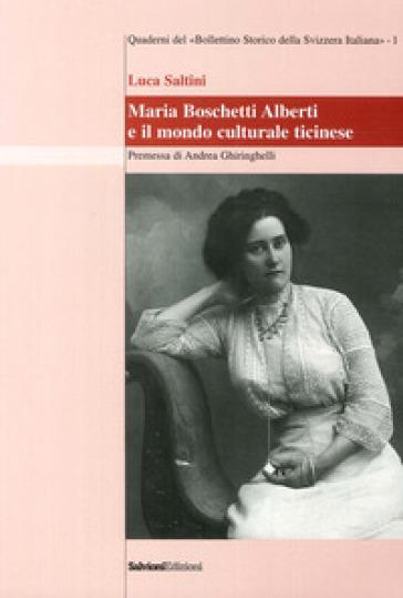 Maria Boschetti Alberti e il mondo culturale ticinese - Luca Saltini |
