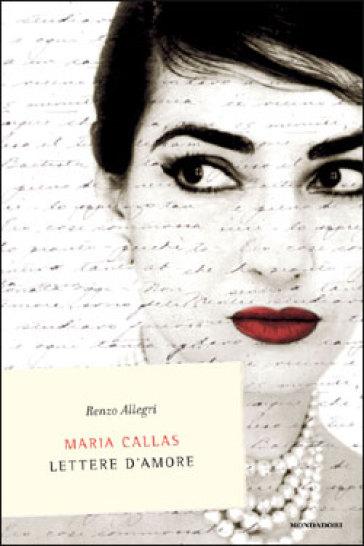 Maria Callas. Lettere d'amore - Renzo Allegri | Rochesterscifianimecon.com