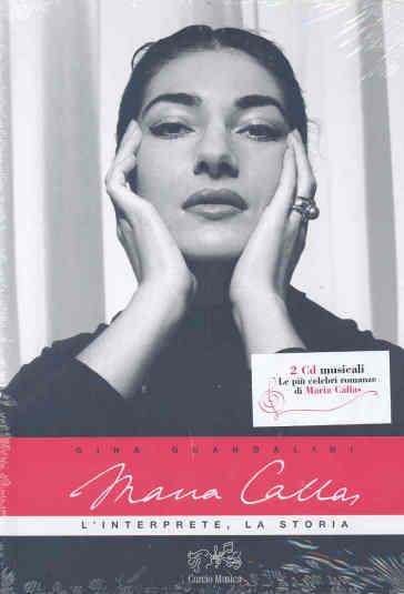 Maria Callas. L'interprete, la storia. Con 2 CD Audio - Gina Guandalini | Rochesterscifianimecon.com