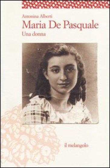 Maria De Pasquale. Una donna - Antonina Alberti  