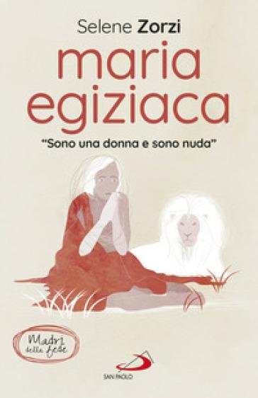 Maria Egiziaca. «Sono una donna e sono nuda» - Selene Zorzi |
