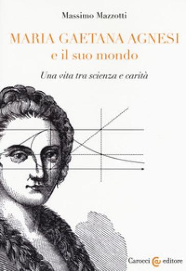 Maria Gaetana Agnesi e il suo mondo. Una vita tra scienza e carità - Massimo Mazzotti   Thecosgala.com