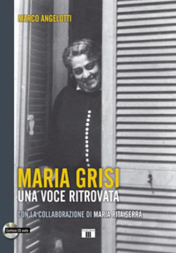 Maria Grisi. Una voce ritrovata. Con CD-Audio - Marco Angelotti |