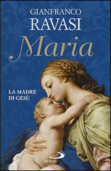 Maria. La madre di Gesù - Gianfranco Ravasi | Rochesterscifianimecon.com