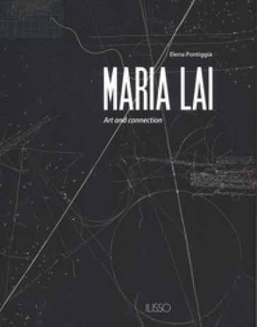 Maria Lai. Art and connection. Ediz. a colori - Elena Pontiggia   Thecosgala.com