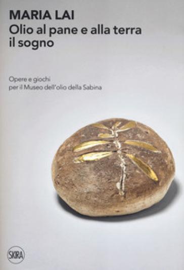 Maria Lai. Olio al pane e alla terra il sogno. Opere e giochi per il Museo dell'olio della Sabina - M. Dalai pdf epub