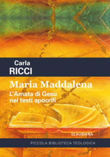 Maria Maddalena. L'amata di Gesù nei testi apocrifi - Carla Ricci | Rochesterscifianimecon.com