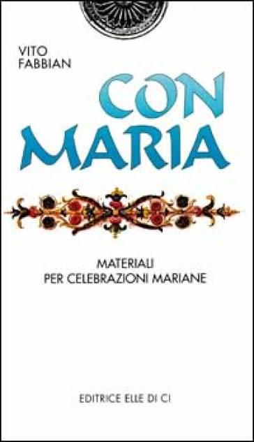 Con Maria. Materiali per celebrazioni mariane - Vito Fabbian  