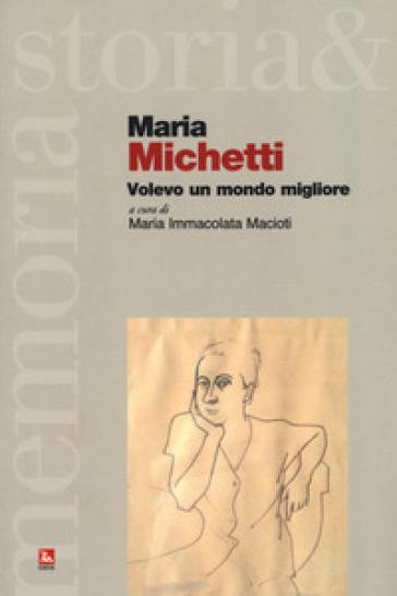 Maria Michetti. Volevo un mondo migliore - M. Immacolata Macioti | Jonathanterrington.com