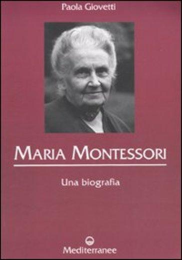 Maria Montessori. Una biografia - Paola Giovetti | Jonathanterrington.com