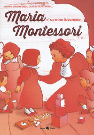 Maria Montessori. Il metodo improprio - Alessio Surian |