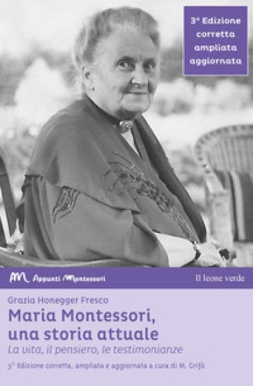 Maria Montessori, una storia attuale. La vita, il pensiero , le testimonianze - Grazia Honegger Fresco | Jonathanterrington.com