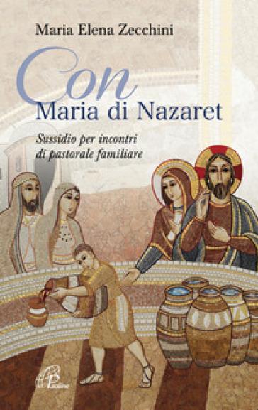 Con Maria di Nazaret. Sussidio per incontri di pastorale familiare - Maria Elena Zecchini | Kritjur.org
