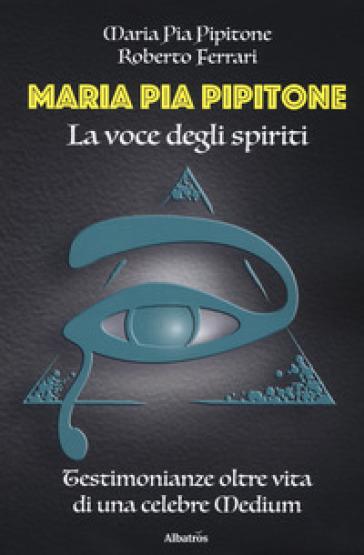 Maria Pia Pipitone. La voce degli spiriti - MARIA PIA PIPITONE  