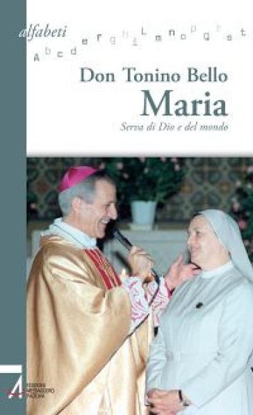 Maria. Serva di Dio e del mondo - Antonio Bello | Jonathanterrington.com