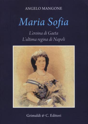 Maria Sofia. L'eroina di Gaeta, ultima regina di Napoli - Angelo Mangone | Kritjur.org