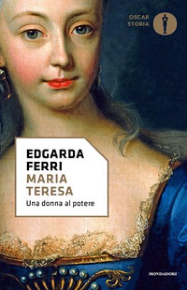 Maria Teresa, una donna al potere - Edgarda Ferri | Rochesterscifianimecon.com