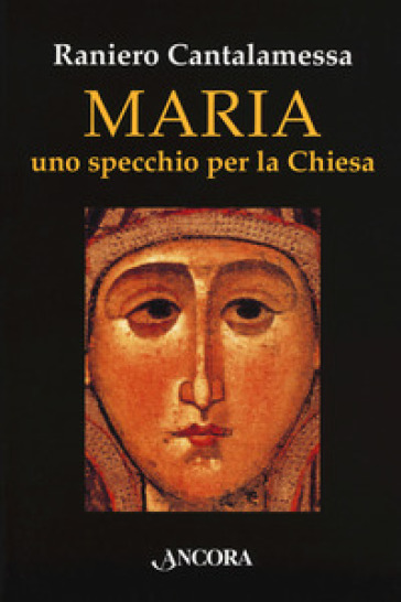 Maria. Uno specchio per la Chiesa - Raniero Cantalamessa | Jonathanterrington.com