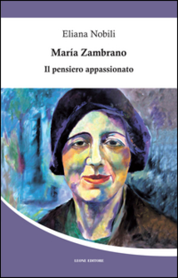 Maria Zambrano. Il pensiero appassionato - Eliana Nobili | Rochesterscifianimecon.com