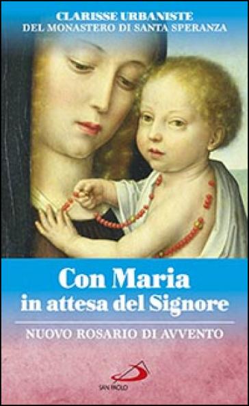 Con Maria in attesa del Signore. Nuovo rosario di avvento - A. Amapani |
