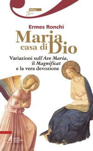 Maria casa di Dio. Variazioni sull'Ave Maria, il Magnificat e la vera devozione - Ermes Ronchi   Rochesterscifianimecon.com