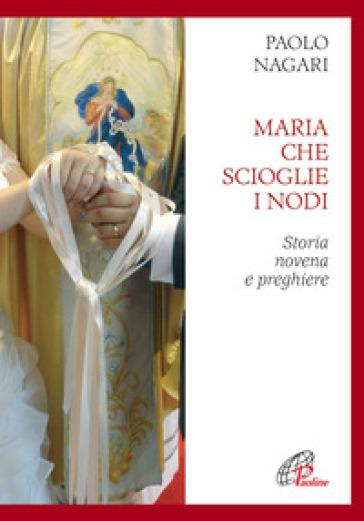 Maria che scioglie i nodi. Storia, novena e preghiere - Paolo Negari  