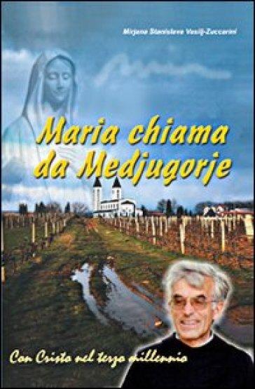 Maria chiama da Medjugorje. 20 anni di apparizioni - Mirjana S. Vasili Zuccarini |