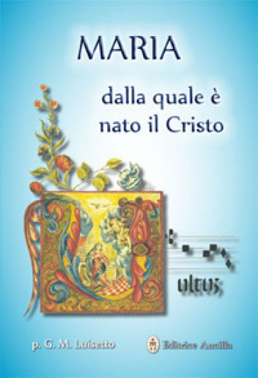 Maria dalla quale è nato il Cristo - Giovanni M. Luisetto |