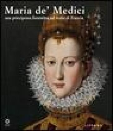Maria de' Medici. Una principessa fiorentina sul trono di Francia. Catalogo della mostra (Firenze, 19 marzo-4 settembre 2005) - F. Solinas |