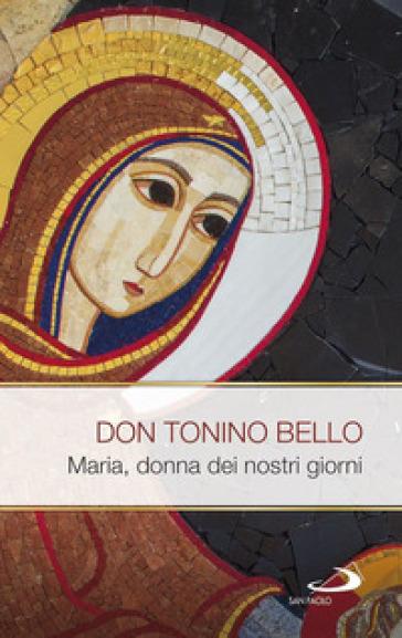 Maria, donna dei nostri giorni - Antonio Bello |