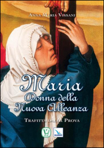 Maria donna della nuova alleanza - Anna Maria Vissani |