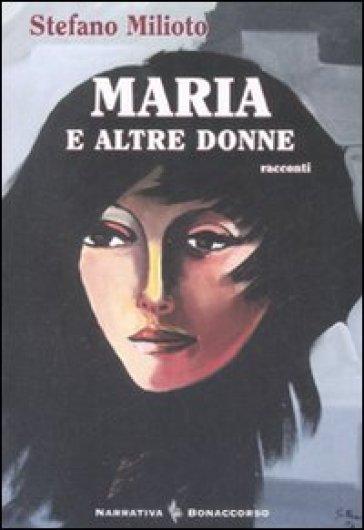 Maria e altre donne - Stefano Milioto |