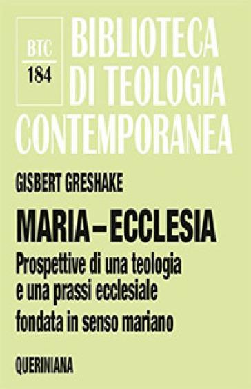 Maria-ecclesia. Prospettive per una teologia e una prassi ecclesiale fondate in senso mariano - Gisbert Greshake |