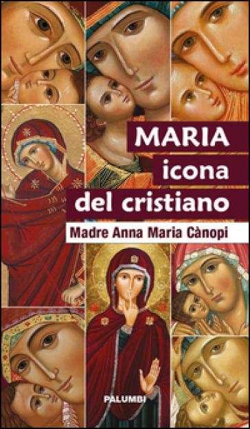 Maria icona del cristiano - Anna Maria Cànopi |