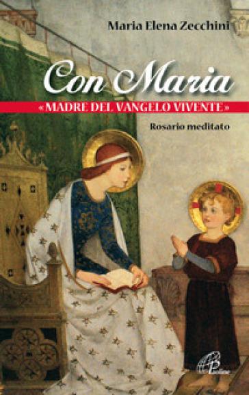 Con Maria «madre del Vangelo vivente». Rosario meditato - Maria Elena Zecchini | Kritjur.org