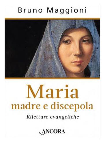 Maria madre e discepola - Bruno Maggioni | Rochesterscifianimecon.com