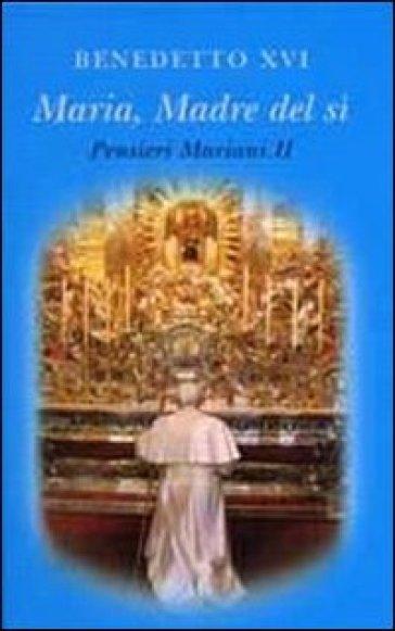 Maria madre del sì. Pensieri mariani. 2. - Benedetto XVI (Papa Joseph Ratzinger) | Rochesterscifianimecon.com